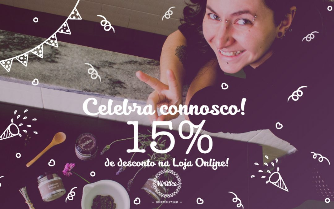 Aniversário Miristica: 15% de desconto em toda a nossa Loja Online